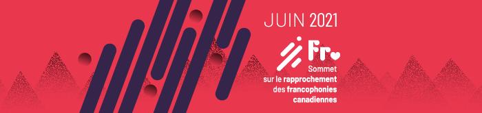 Sommet sur le rapprochement des francophonies canadiennes | juin 2021