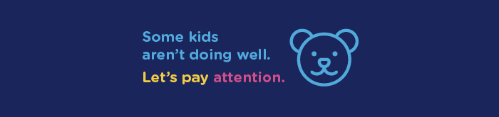 Some kids aren't doing well. Let's pay attention.