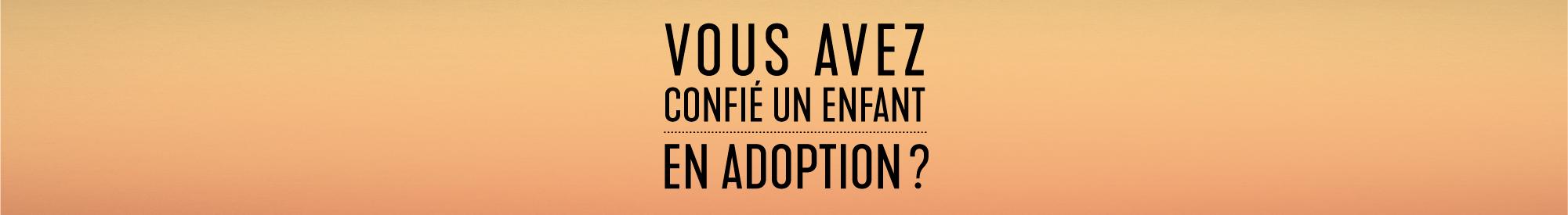 Vous avez confié un enfant en adoption?