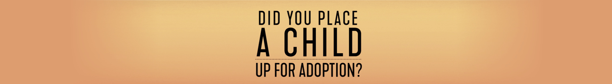 Did you place a child up for adoption?
