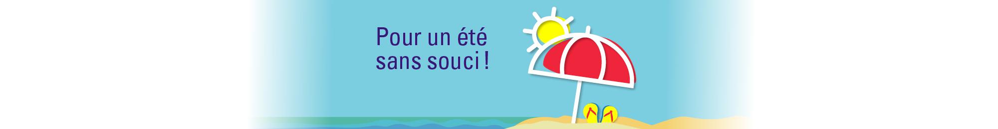 Pour un été sans souci!