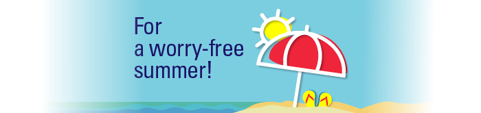 For a worry-free summer!